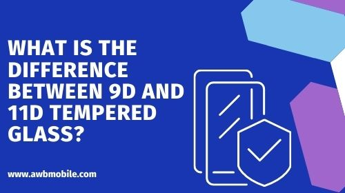 What is the Difference Between 9D and 11D Tempered Glass?